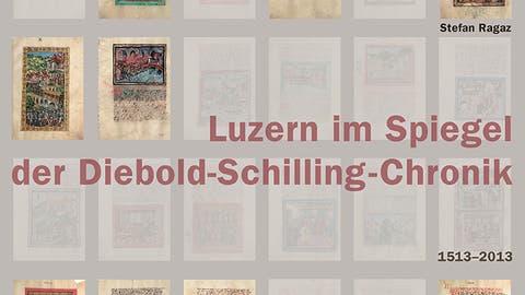 Luzern im Spiegel der Diebold-Schilling-Chronik 1513–2013