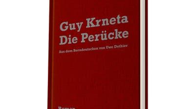 Guy KrnetaDie PerückeRoman, ins Hochdeutsche übersetzt von Uwe Dethier212 Seiten, Der gesunde Menschenversand.Die Berndeutsche Variante gibt es als E-Book inklusive (Bild: zvg)
