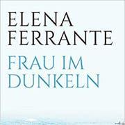 Elena Ferrante: Frau im Dunkeln