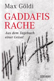 Max Göldi: Gaddafis Rache, Wörterseh Verlag, 2018, 624 Seiten, Fr. 39.90
