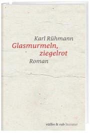 Karl Rühmann: «Glasmurmeln, ziegelrot. Roman». Rüffer & Rub, 168 S., Fr. 30.–
