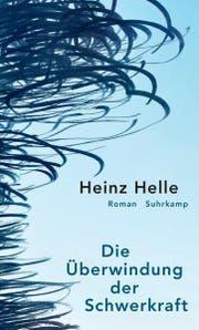 Heinz Helle: Die Überwindung der Schwerkraft, Suhrkamp, 208 Seiten.