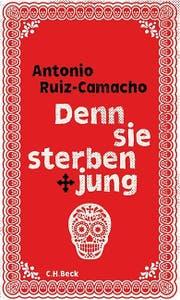 Antonio Ruiz-Camacho: Denn sie sterben jung. Stories. C. H. Beck, 205 S.