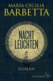María Cecilia Barbetta: Nachtleuchten. S. Fischer, 521 S.