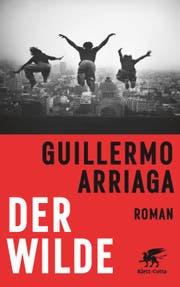 Guillermo Arriaga: Der Wilde. Klett-Cotta, 745 S.