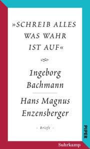 Ingeborg Bachmann/Hans Magnus Enzensberger «Schreib alles was wahr ist auf. Briefe». Verlag Suhrkamp, 479 S., Fr. 55.– (Bild:PD)