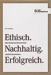 Buch von Bernhard Ruetz: Ethisch.Nachhaltig.Erfolgreich. Zehn Schweizer Unternehmen und ihre Geschichten.