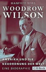 Manfred Berg: Woodrow Wilson. C. H. Beck TB, 276 Seiten, ca. Fr. 22.– (Bild: PD)