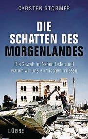 Carsten Stormer: Die Schatten des Morgenlandes. Lübbe, 301 Seiten, ca. Fr. 24.– (Bild: PD)