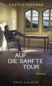 Castle Freeman: Auf die sanfte Tour. Nagel & Kimche, 186 Seiten, ca. Fr. 27.– (Bild: PD)