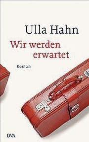 Wir werden erwartet von Ulla Hahn. (Bild: PD)