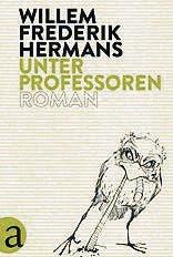 Willem Frederik Hermans: Unter Professoren, Aufbau Verlag, 512 S., Fr. 31.90