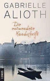 Gabrielle Alioth: Die entwendete Handschrift. Roman. Lenos 2016. 220 S., Fr. 26.90.