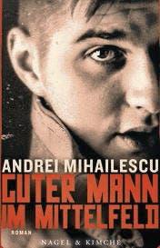 Andrei Mihailescu: Guter Mann im Mittelfeld. Roman. Nagel & Kimche 2015. 346 S., Fr. 24.90.