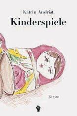 Katrin Andrist: Kinderspiele. Roman. Muskat Media 2016, 243 S., Fr. 29.50