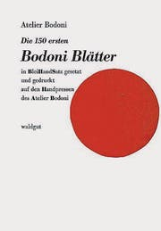 Atelier Bodoni: Die 150 ersten Bodoni-Blätter. Waldgut 2016, 168 S., Fr. 117.40. (Bilder: Aus dem Buch)