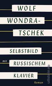 Wolf Wondratschek: Selbstbild mit russischem Klavier. Ullstein-Verlag, Berlin, 272 S., Fr. 31.–
