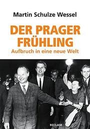 Martin Schulze Wessel: Der Prager Frühling, Reclam, 323S., Fr.43.-