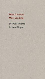 Peter Zumthor, Mari Lending: Die Geschichte in den Dingen, Scheidegger & Spiess, 80 S., Fr. 24.–