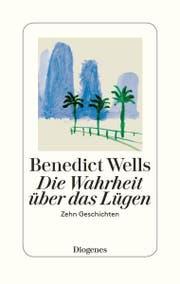 Benedict Wells: Die Wahrheit über das Lügen. Zehn Geschichten, Diogenes, 256 Seiten.