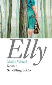 Maike Wetzel: Elly. Roman, Schöffling &Co., 152 S., Fr. 30.-