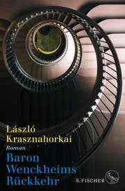 Laszlo Krasznahorkai: Baron Wenckheims Rückkehr. Roman. S. Fischer, 493 S., Fr. 38.-