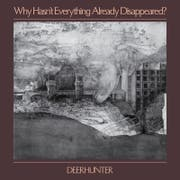 Deerhunter: Why hasn't everything already disappeared? 4AD/Musikvertrieb