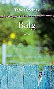 Tabea Steiner: Balg, edition bücherlese, 2019, 240S., Fr. 29.–.